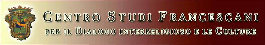 CENTRO STUDI FRANCESCANI PER IL DIALOGO INTERRELIGIOSO E LE CULTURE
